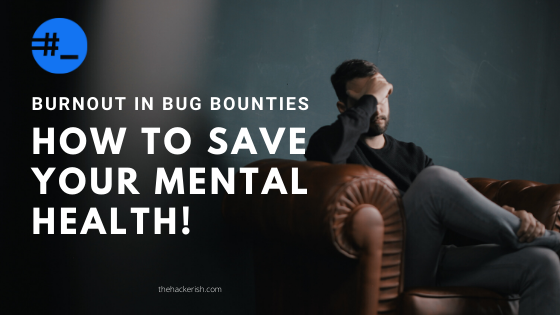 Bug bounty burnout and your mental health